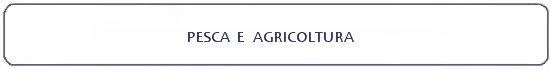 vai alla pagina della sezione pesca e agricoltura